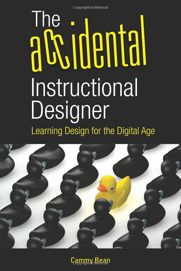 The Accidental Instructional Designer by Cammy Bean, 1st Edition