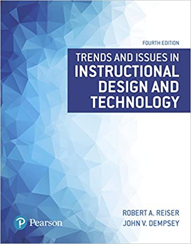 Trends and Issues in Instructional Design and Technology, 4th edition by Robert. A. Reiser and others